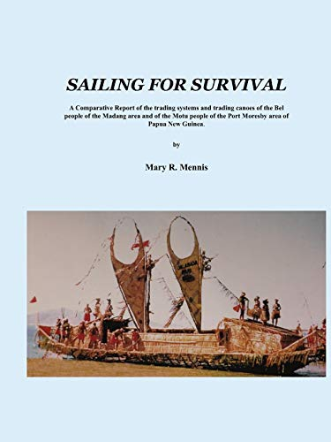 9789980879813: Sailing for Survival: A Comparative Report of the Trading Systems and Trading Canoes of the Bel People in the Madang Area and of the Motu People in the Port Moresby Area of Papua New Guinea