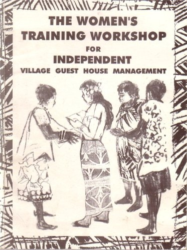 Handbook for the Women's Training Workshop for Independent Village Guest House Management: ...