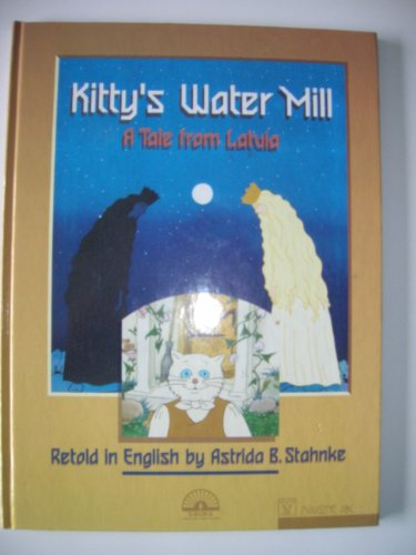 Kitty's Water Mill: A Tale from Latvia: Stahnke, Astrida B