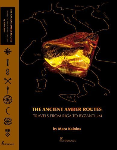 9789984333588: THE ANCIENT AMBER ROUTES. TRAVELS FROM RIGA TO BYZANTIUM . P.400