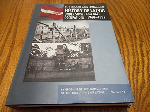9789984601922: THE HIDDEN AND FORBIDDEN HISTORY OF LATVIA, Under Soviet and Nazi Occupations 1940-1991