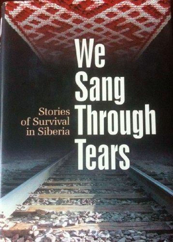 We Sang Through Tears; Stories of Survival in Siberia: Janis Roze