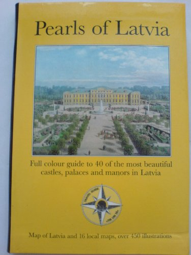 Pearls of Latvia: Full Colour Guide to 40 of the Most Beautiful Castles Palaces and Manors in ...
