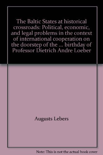 9789984908588: The Baltic States at historical crossroads: Political, economic, and legal problems in the context of international cooperation on the doorstep of the ... birthday of Professor Dietrich Andr' Loeber