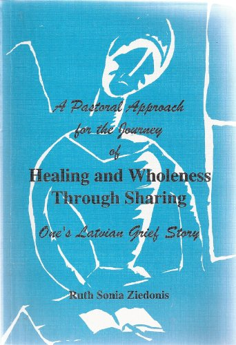 9789984910512: A Pastoral Approach for the Journey of Healing and Wholeness Through Sharing: One Latvian's Grief Story