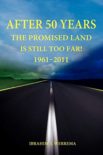 After 50 Years: The Promised Land is Still Too Far! 1961 - 2011: John, Ibrahim Werrema