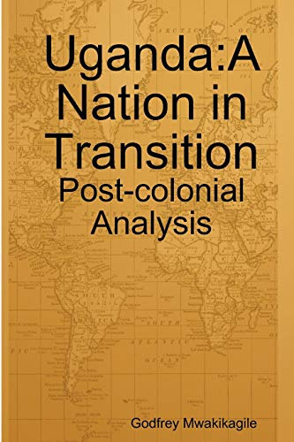 9789987160358: Uganda: A Nation in Transition: Post-colonial Analysis