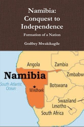 Namibia: Conquest to Independence: Formation of a Nation: Mwakikagile, Godfrey