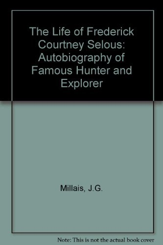 9789987667116: The Life of Frederick Courtenay Selous