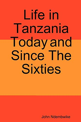 Life in Tanzania Today and Since the Sixties: John Ndembwike