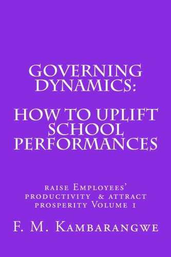 9789987997688: GOVERNING DYNAMICS: How to Uplift School Performances: How to uplift School Performances, Raise Employees Productivity & Attract Prosperity Volume ... Employees Productivity & Attract Prosperity)