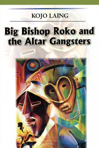 Big Bishop Roko and the Alter Gangsters: Laing, Kojo