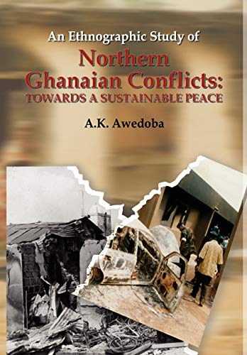 9789988647384: An Ethnographic Study of Northern Ghanaian Conflicts. Towards a Sustainable Peace