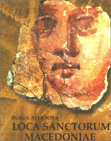 9789989756061: Loca Sanctorum Macedoniae: The Cult of Martyrs in Macedonia from the 4th to the 9th Centuries (Editio Monvmenta Macedoniae Liber II)