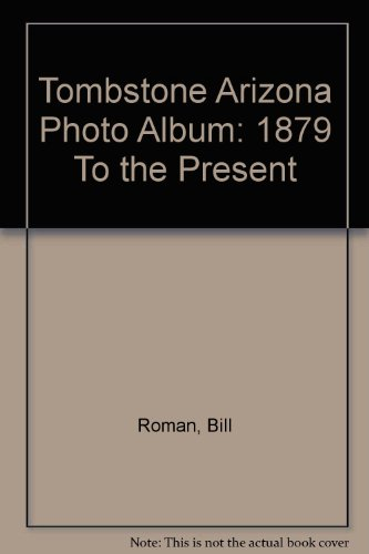 9789990034899: Tombstone Arizona Photo Album: 1879 To the Present