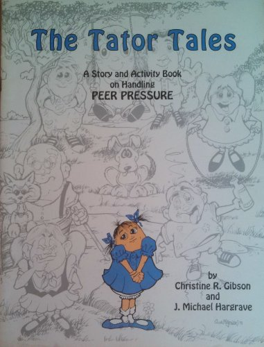 The Tator Tales: A Story and Activity Book on Handling Peer Pressure: Gibson, Christine R.; ...