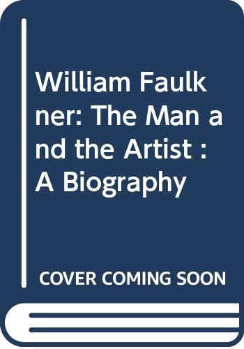 9789990064841: William Faulkner: The Man and the Artist : A Biography