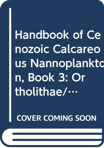 9789990064902: Handbook of Cenozoic Calcareous Nannoplankton, Book 3: Ortholithae/Pentaliths and Others, Heliolithae/Fasciculiths, Sphenoliths and Others (Micropal)