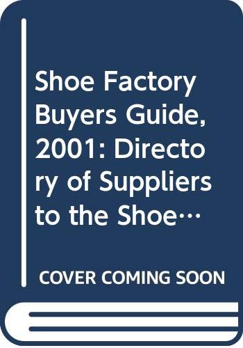 9789990238198: Shoe Factory Buyers Guide, 2001: Directory of Suppliers to the Shoe Manufacturing and Related Industries