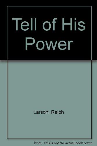 Tell of His Power: Larson, Ralph
