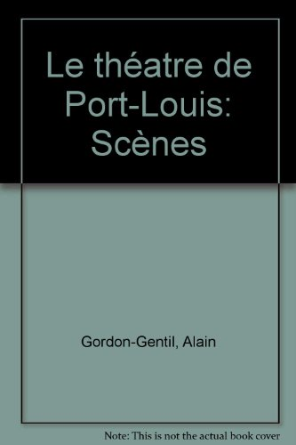 Le the?atre de Port-Louis: Sce`nes (French Edition): Gordon-Gentil, Alain