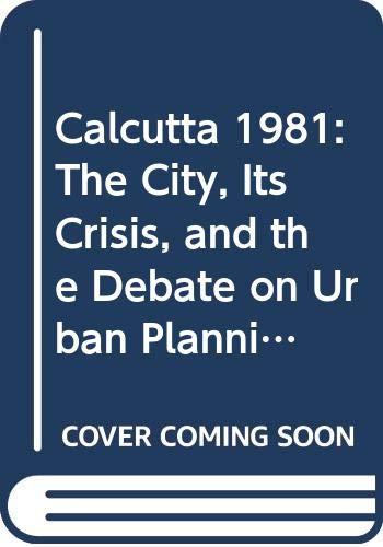 9789990338072: Calcutta 1981: The City, Its Crisis, and the Debate on Urban Planning and Development (French Edition)