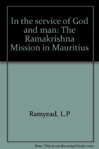 In the service of God and man: The Ramakrishna Mission in Mauritius: Ramyead, L. P