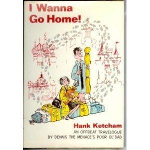 I Wanna Go Home!: Ketcham, Hank
