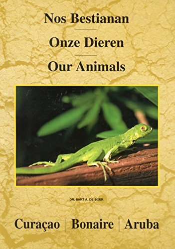 Nos Bestianan / Onze Dieren / Our Animals (Curacao / Bonaire/ Aruba: De Boer, Dr. Bart A.