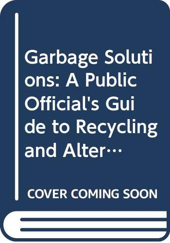 Garbage Solutions: A Public Official's Guide to: Chertow, Marian