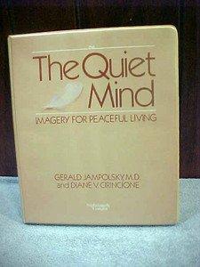 The Quiet Mind: Imagery For Peaceful Living: Gerald Jampolsky, Diane Cirincione