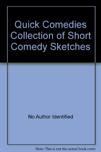 Quick Comedies Collection of Short Comedy Sketches: No Author Identified