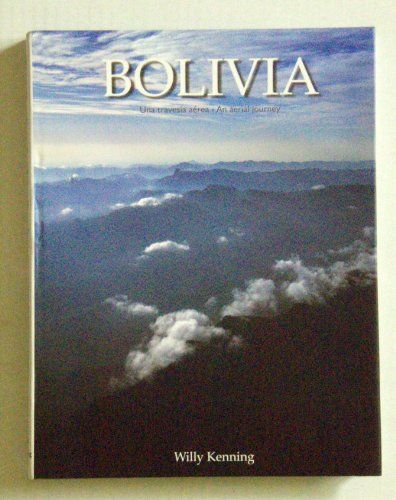 Bolivia: An Aerial Journey: Kenning, Willy