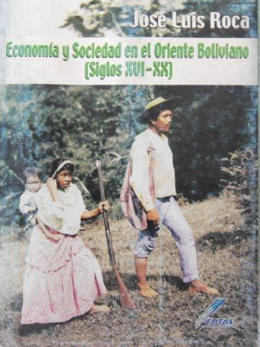 9789990501148: Economia Y Sociedad En El Oriente Boliviano (Siglos Xvi-xx)