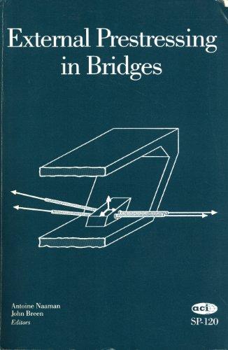 External Prestressing in Bridges (Sp-120): Naaman, Antoine E., and Breen, J. E. (editors)
