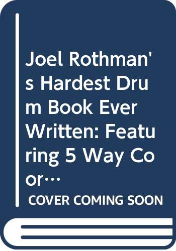 9789990540864: Joel Rothman's Hardest Drum Book Ever Written: Featuring 5 Way Coordination With 4 Limbs for Rock Drumming
