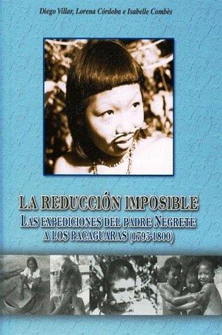 La reducción imposible : las expediciones del padre Negrete a los pacaguaras (1795-1800): ...