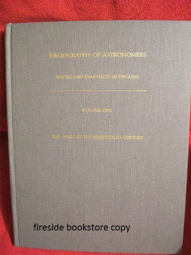 9789990674309: Bibliography of Astronomers: Books and Pamphlets in English by and About Astronomers : The Spirit of the Nineteenth Century: 001