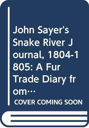 9789990747157: John Sayer's Snake River Journal, 1804-1805: A Fur Trade Diary from East Central Minnesota