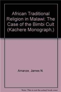 African Traditional Religion in Malawi: The Case: JAMES N. AMANZE