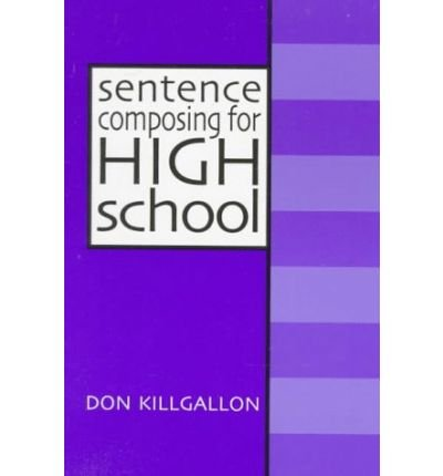 9789990822854: Sentence Composing for High School: A Worktext on Sentence Variety and Maturity