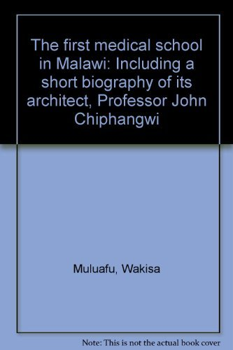 9789990842050: The first medical school in Malawi: Including a short biography of its architect, Professor John Chiphangwi