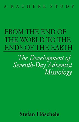 From the End of the World to the Ends of the Earth: The Development of Seventh-Day Adventist ...