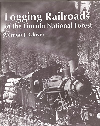 Logging Railroads of the Lincoln National Forest,: Vernon J. Glover