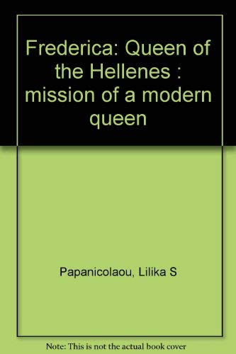 Frederica, Queen of the Hellenes: Mission of a Modern Queen: Lilika S Papanicolaou