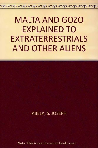 Malta and Gozo Explained to Extraterrestrials and: Abela, Joseph S.