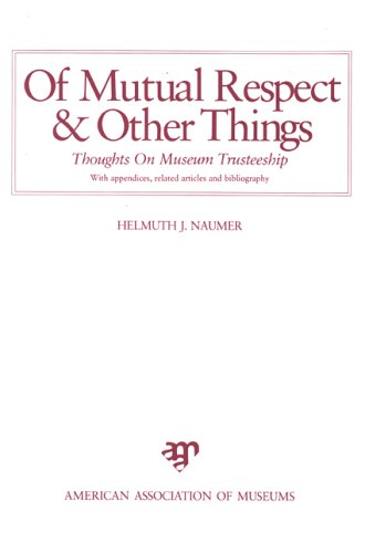 9789990936711: Of Mutual Respect and Other Things: Thoughts on Museum Trusteeship
