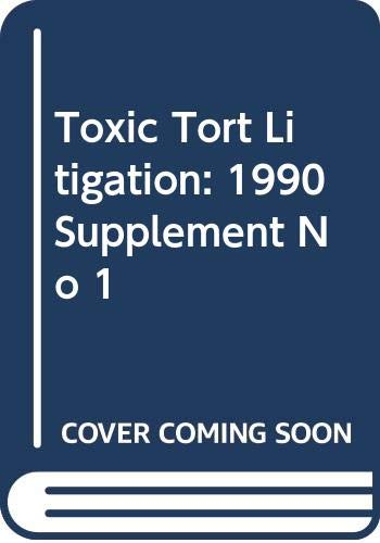 9789990950465: Toxic Tort Litigation: 1990 Supplement No 1