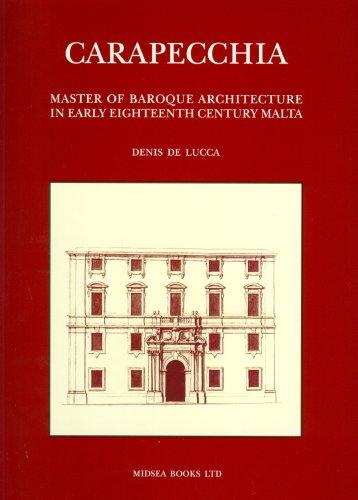 Carapecchia: Master of Baroque Architecture in Early Eighteenth Century Malta (Hardback): Denis De ...