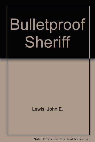 Bulletproof Sheriff: John E. Lewis